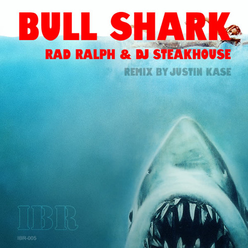 Bull Shark (Rad Ralph & DJ Steakhouse Original Mix) [Ill Bomb Records]