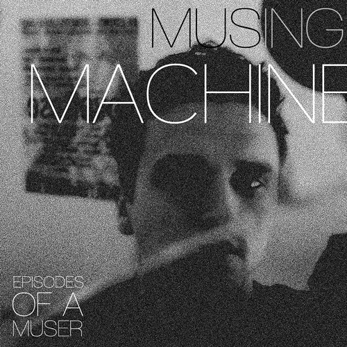 Musing Machine - Episodes Of A Muser
