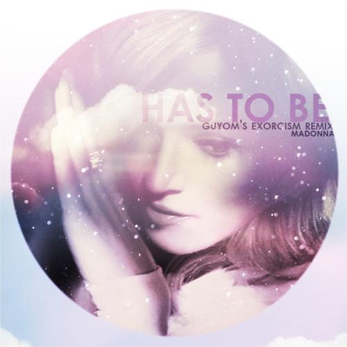 Madonna - Has To Be (Guyom's Exorcism Remix)