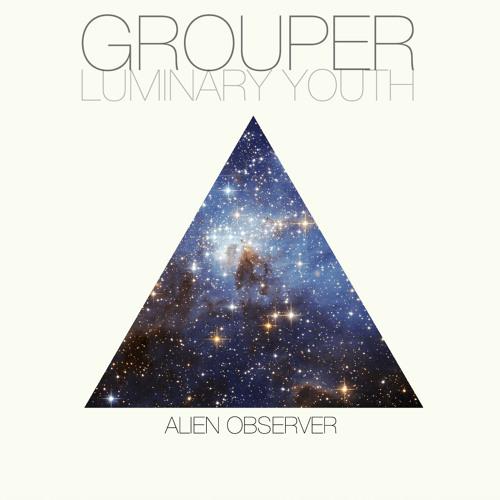Grouper - Alien Observer (Luminary Youth Remix)