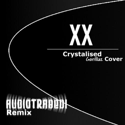 The xx - Crystalised - Gorillaz Cover [AudioTragedi Remix]
