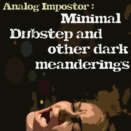 Analog Impostor - Minimal Dubstep and Other Dark Meanderings - 03 Dub Two