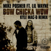 Mike Posner feat. Lil Wayne - Bow Chicka Wow (Kyle Mac-D Remix)