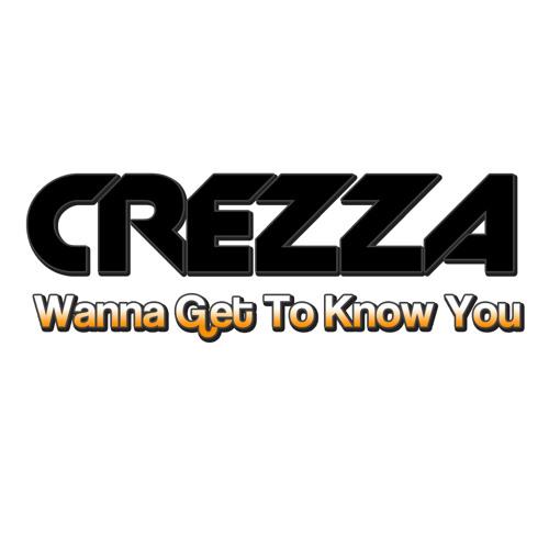 CREZZA - WANNA GET TO KNOW YOU