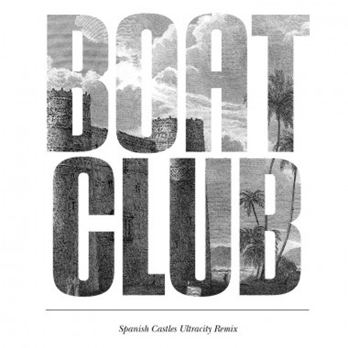 Boat Club Spanish Castles Ultracity Remix (Luxxury) Released spring 2011