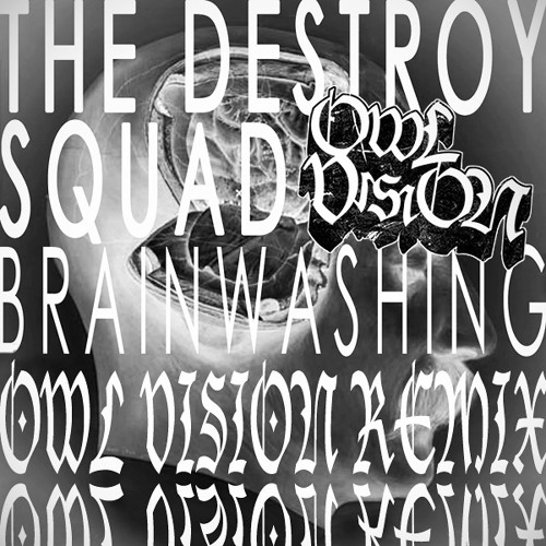 The Destroy Squad - Brainwashing (Owl Vision Remix) | FREE DOWNLOAD