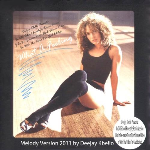 What A Feeling 2011 (Flash Dance Melody Remix) Deejay Kbello