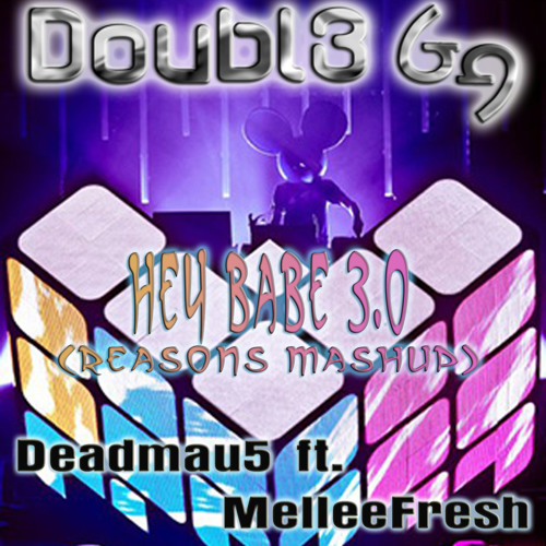 Deadmau5 ft. Melleefresh and Doubl3 Gg - Hey Babe ReMixx 3.0 (Reasons Mashup)