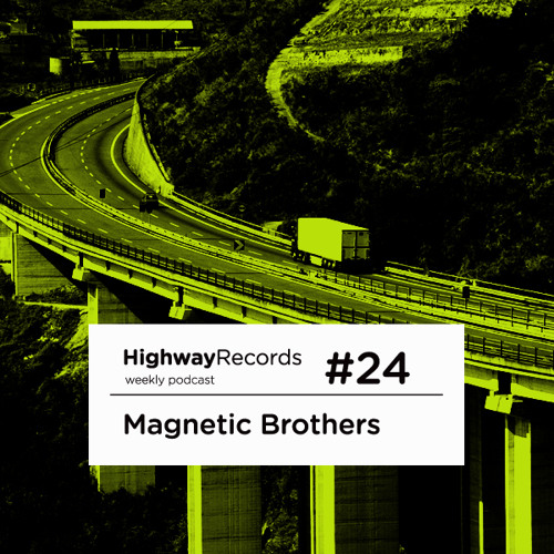 Highway Podcast #24 — Magnetic Brothers