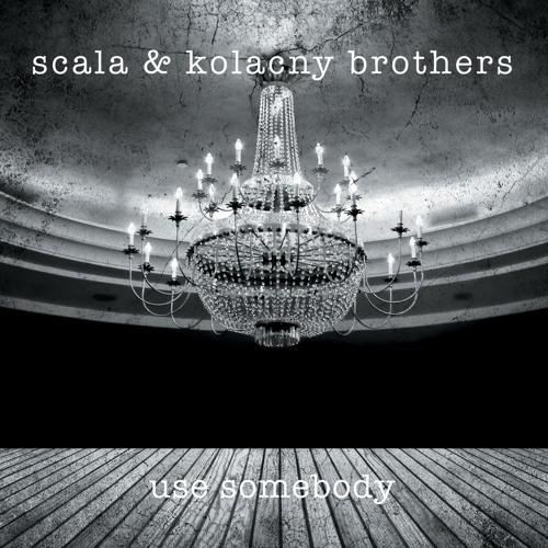 scala & kolacny brothers - use somebody
