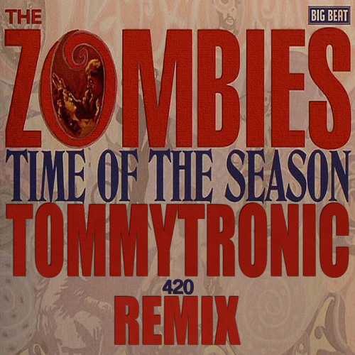 The Zombies - Time Of The Season (TommyTronic (aka Mythical Vigilante) 420 Remix)