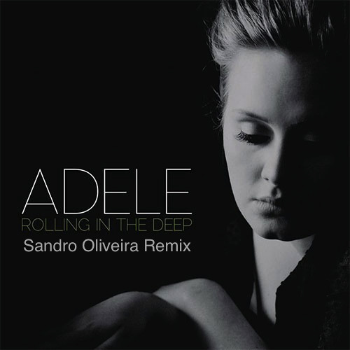 Adele - Rolling In The Deep (Sandro Oliveira Remix)