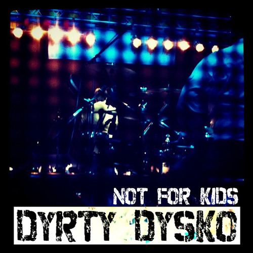 Not For Kids - Dyrty Dysko (preview update)