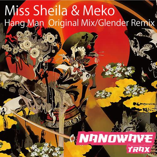 Miss Sheila & Meko-Hang Man (Glender Mix) Soundcloudedit