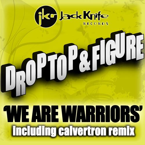 DROP TOP AND FIGURE - WE ARE WARRIORS (CALVERTRON REMIX) CLIP