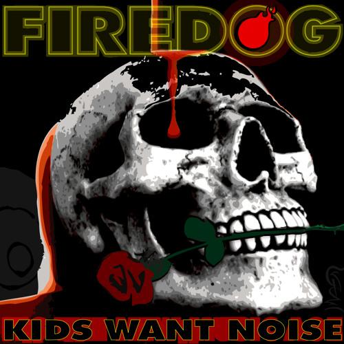 Firedog - kids want noise ft daniel laszlo  (Firedogs VIP Dubstep Mix) (BugEyed Records)