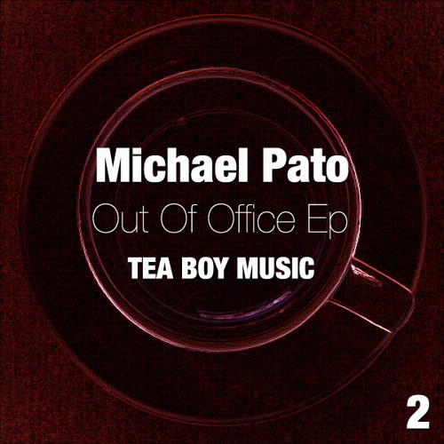 MICHAEL PATO - OUT OF OFFICE EP - TEA BOY MUSIC
