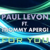 Paul Levon ft.Thommy Apergi - For You (Pluto & Kri5 Extended Mix)