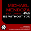 Michael Mendoza ft. I-Fan - Be Without You (Sunnery James & Ryan Marciano Remix)