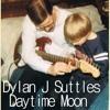 Dylan J Suttles -3- Songs That You Won't Sing - Daytime Moon ep