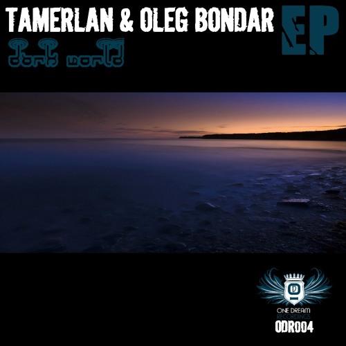 Tamerlan & Oleg Bondar - Dark World (Original Mix) - [One Dream Recordings]