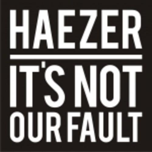 Haezer - It's Not Our Fault (F.O.O.L Remix)