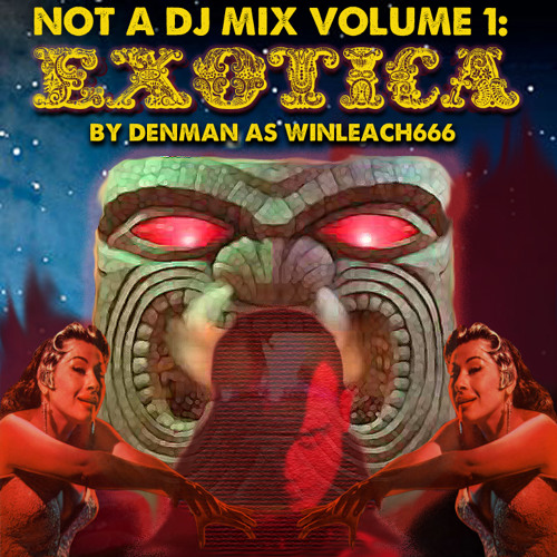 NOT A DJ MIX #1- EXOTICA