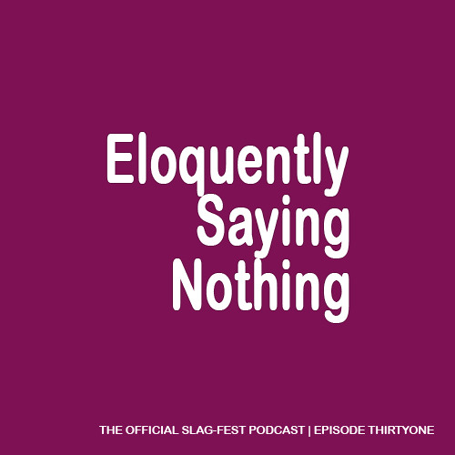 ESN031 : Eloquently Saying Nothing 031