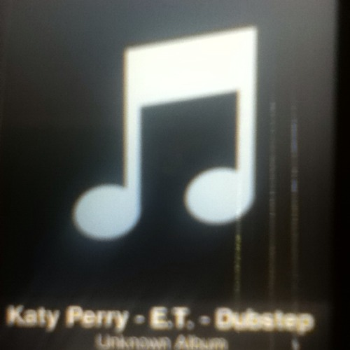 Katy perry-E.T. - dubstep remix 2011 (iPod recording) at My house