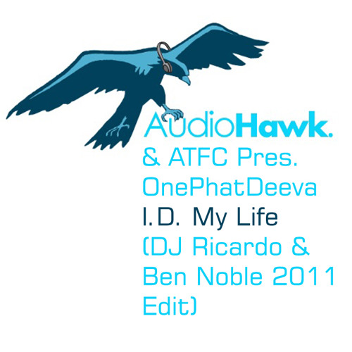 AudioHawks & ATFC Pres. OnePhatDeeva - I.D. My Life (DJ Ricardo & Ben Noble 2011 Edit)
