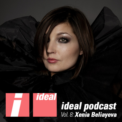 Ideal Podcast Vol. 8 - Xenia Beliayeva