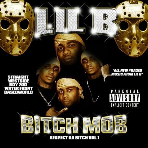LIL B - Bitch Mob Leaks