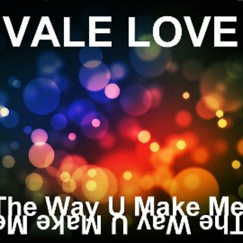 Vale Love - The way U make me (Dance way)