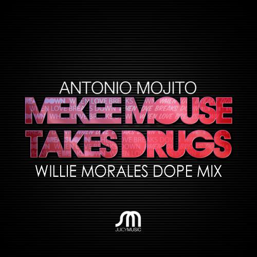 Antonio Mojito - Mekee Mouse Takes Drugs (Willie Morales Dope Mix)