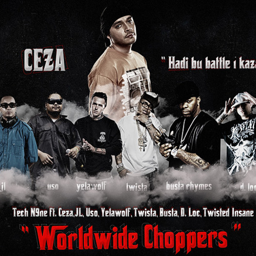 TECH N9NE feat CEZA, JL, USO, YELAWOLF, TWISTA, BUSTA, D.LOC, TWISTED INSANE - WORLDWIDE CHOPPERS