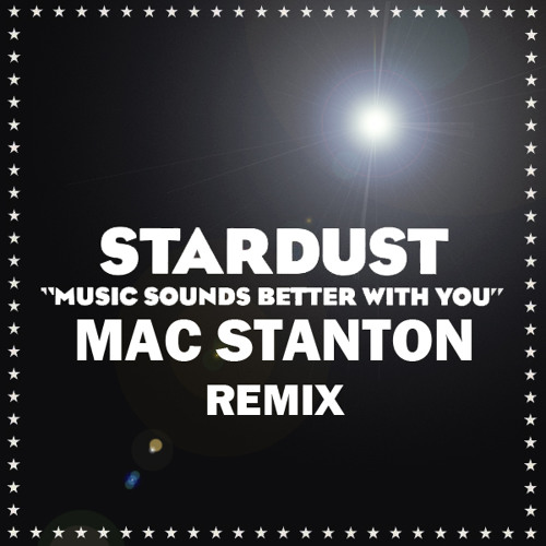 STARDUST-MUSIC SOUNDS BETTER WITH YOU-MAC STANTON REMIX