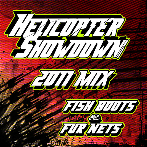 Helicopter Showdown - Fish Boots & Fur Nets Mix 2011 [FREE DOWNLOAD]