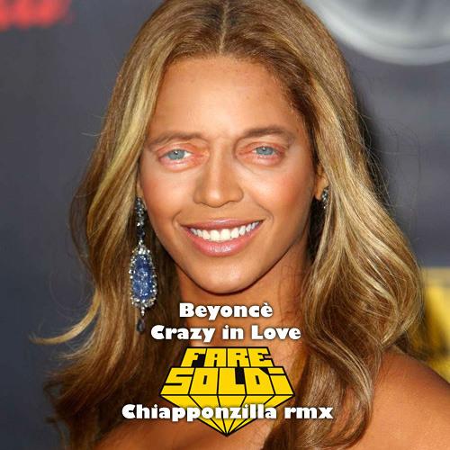 """Beyonce - Crazy in love (Fare Soldi """"Chiapponzilla"""" rmx)"""
