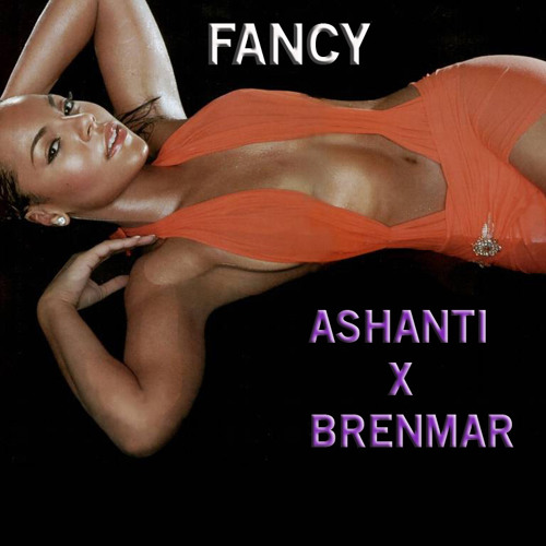 Ashanti - Fancy (Brenmar Remix) now for download!!