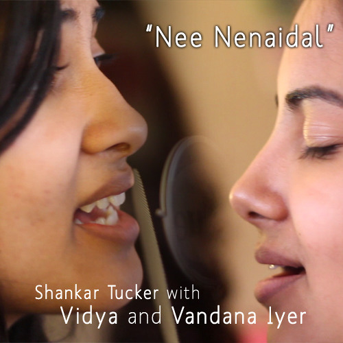 """Nee Nenaindal"" ft. Vidya and Vandana Iyer - Shankar Tucker"