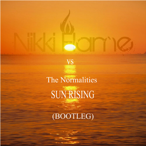 Nikki Flame Vs The Normalities - SUN RISING (BOOTLEG)