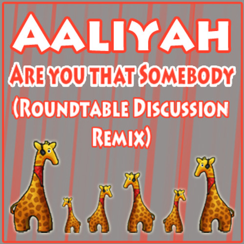 Aaliyah - Are You That Somebody (Roundtable Discussion Remix)