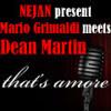 NEJAN present MARIO GRIMALDI meets DEAN MARTIN   That's amore