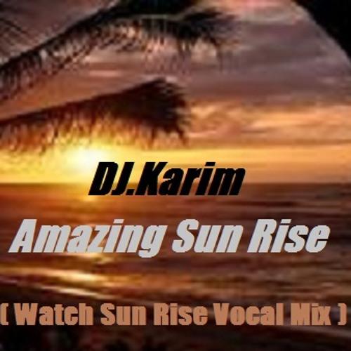 Karim-K.. Amazing Sun Rise ( Watch Sun Rise Vocal Mix )