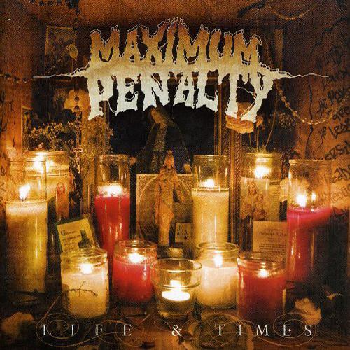 Maximum Penalty - Life & Times