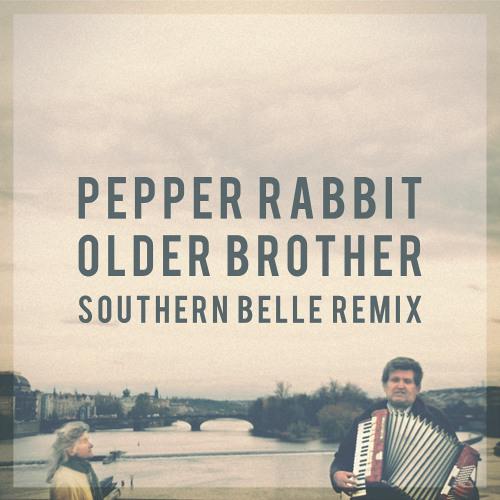 "Pepper Rabbit ""Older Brother (Southern Belle Remix)"""