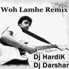 Woh Lamhe Remix  Demo Dj Hardik-Darshan(REWORKED)