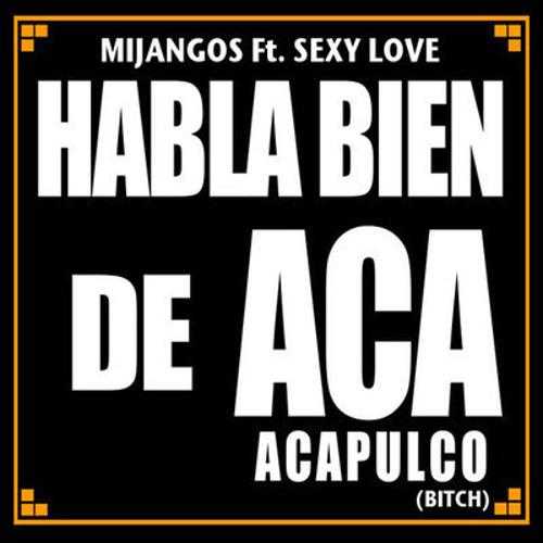 Mijangos - Habla Bien De Aca (Acapulco Bitch) (Rayo333 Ft Javier Apreza & Defective Noise Remix)
