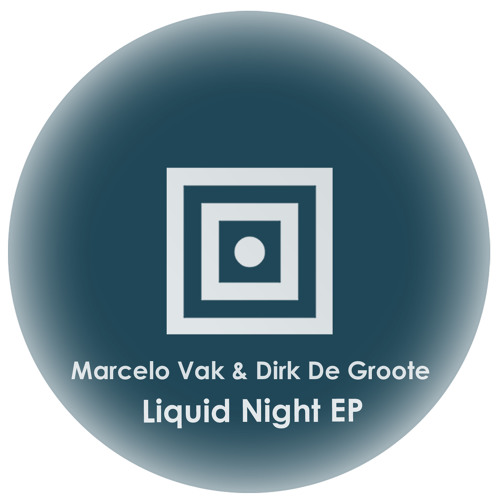 Marcelo Vak & Dirk De Groote - Liquid Night - Konsulat