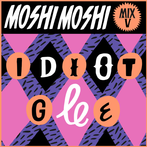Moshi Moshi Mix V: IDIOT GLEE